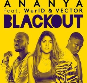 Ananya - Blackout Ft. Vector & WurlD